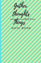 Gather thoughts not things notebook