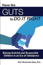 Have the Guts to Do It Right