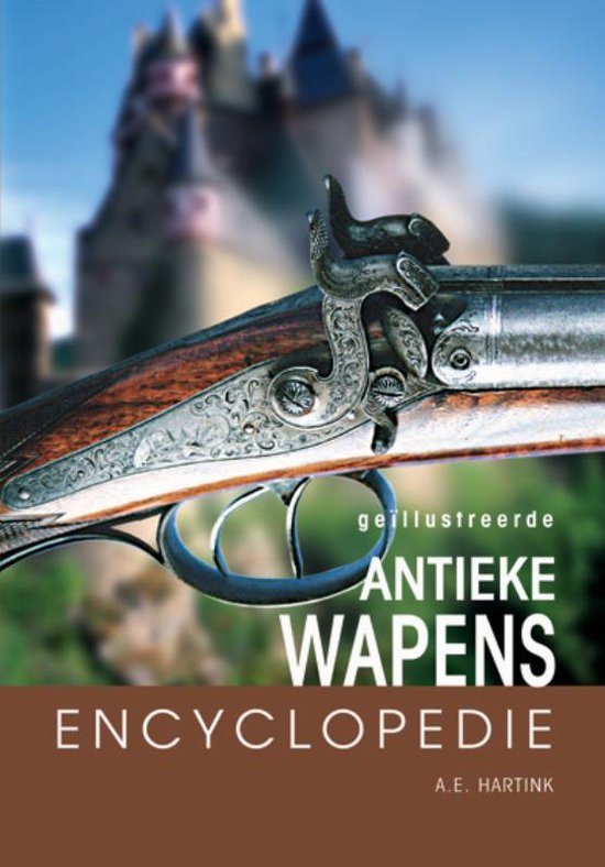 Geillustreerde antieke wapens encyclopedie - A.E. Hartink |
