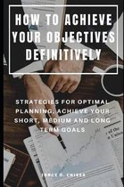 How to Achieve Your Objectives Definitively