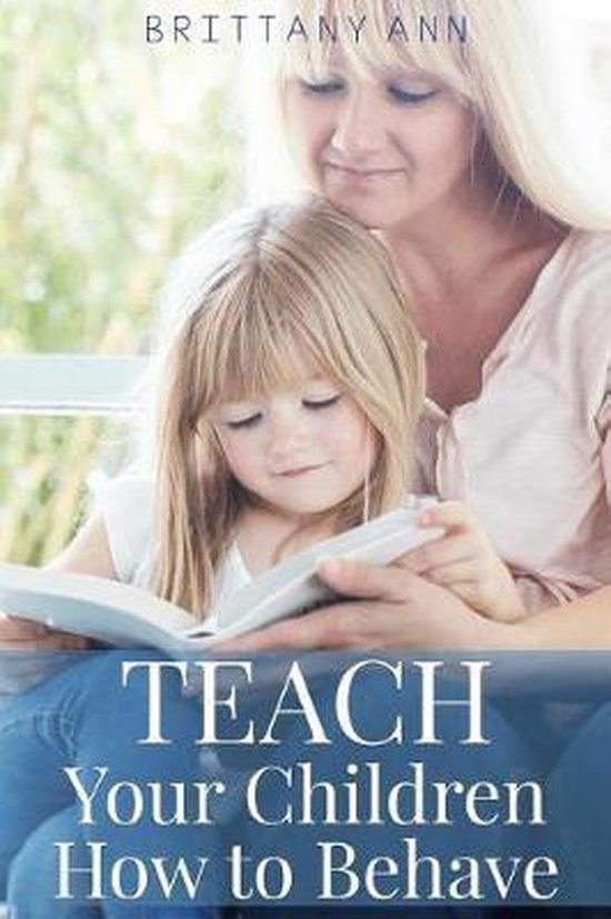 TEACH Your Children How to Behave