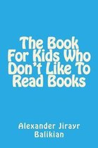 The Book For Kids Who Don't Like To Read Books