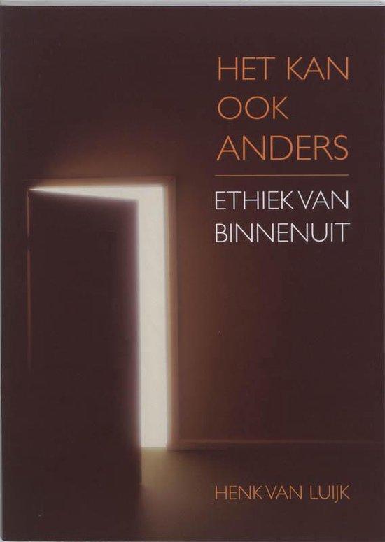 Het Kan Ook Anders Ethiek Van Binnenuit - H. Van Luijk  