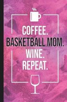 Coffee. Basketball Mom. Wine. Repeat.