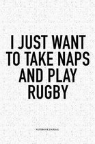 I Just Want To Take Naps And Play Rugby
