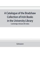 A catalogue of the Bradshaw collection of Irish books in the University library, Cambridge (Volume III) Index