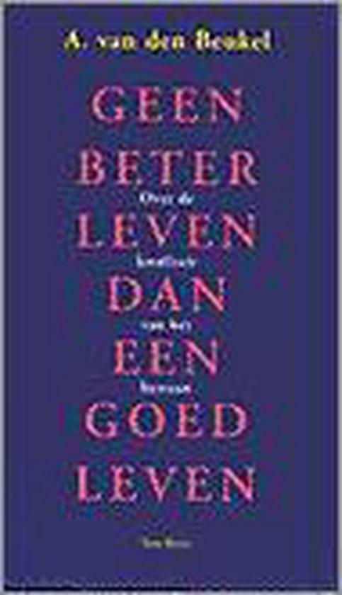 Geen beter leven dan een goed leven - A. van den Beukel |