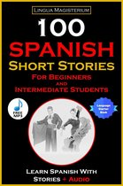 100 Spanish Short Stories for Beginners and Intermediate Students Learn Spanish With Stories + Audio