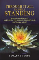 Omslag Through It All I'm Still Standing...Bringing Awareness To Narcissistic Personality Disorder And Emotional Abuse