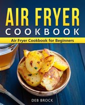 Air Fryer Cookbook: Air Fryer Cookbook for Beginners