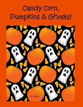 Candy Corn, Pumpkins & Ghosts!: 8 1/2 x 11 Composition Notebook for Halloween, Candy Corn, Pumpkins & Ghost Lovers! Scary, Spooky Bright and Colorful