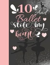 10 And Ballet Stole My Heart: Sketchbook Activity Book Gift For On Point Girls - Ballerina Sketchpad To Draw And Sketch In