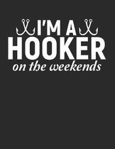 I'm A Hooker On The Weekends: Notebook (8.5 x 11 inches) 100 Pages