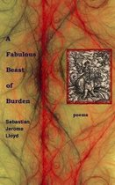 A Fabulous Beast of Burden: Poems