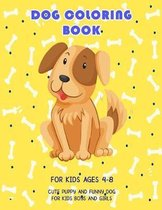Dog Coloring Book For Kids Ages 4-8: Cute Puppy And Funny Dog For Kids Boys and Girls