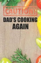 Caution Dad's Cooking Again