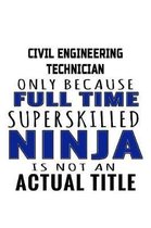 Civil Engineering Technician Only Because Full Time Superskilled Ninja Is Not An Actual Title: Funny Civil Engineering Technician Notebook, Civil Engi