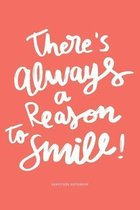 There's Always A Reason To Smile: Gratitude Notebook