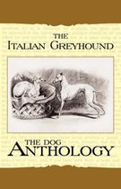 The Italian Greyhound - A Dog Anthology (A Vintage Dog Books Breed Classic)