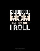 Goldendoodle Mom This Is How I Roll