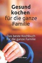 Gesund kochen f�r die Familie: Das beste Kochbuch f�r die ganze Familie