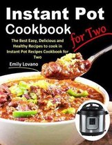 Instant Pot Cookbook for Two: The Best Easy, Delicious and Healthy Recipes to cook in Instant Pot Recipes Cookbook for Two.