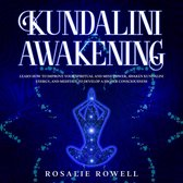 Kundalini Awakening: Learn How to Improve Your Spiritual and Mind Power, Awaken Kundalini Energy, and Meditate to Develop a Higher Consciousness