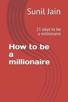 How to be a millionaire: 21 days to be a millionaire