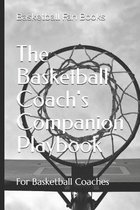 The Basketball Coach's Companion Playbook: Calendar, Roster, Practice Notes, and Playbook for Basketball Teams and Basketball Coaches