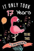 It Only Took Me 17 Years To Be This Flamazing: Flamingo Gifts for Flamingo Lovers: Funny Black & Pink Flamingo Notebook for Girls and Women (17th Birt