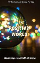 Positive World: 100 Motivational Quotes For You