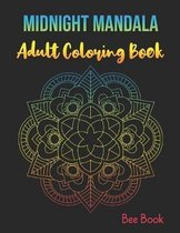Midnight Mandala Adult Coloring Book: Stress Relieving Designs Mandalas Coloring Book For Adults Relaxation, Meditation And Happiness.