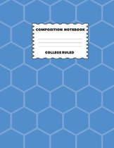 Composition Notebook College Ruled: Blue Honeycomb Design Great for All Subjects and All Grade Levels