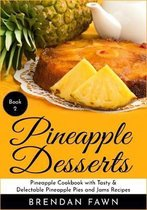 Pineapple Desserts: Pineapple Cookbook with Tasty & Delectable Pineapple Pies and Jams Recipes