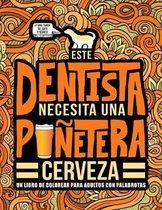 Este dentista necesita una punetera cerveza: Un libro de colorear para adultos con palabrotas