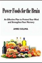 Power Foods for the Brain: An Effective Plan to Protect Your Mind and Strengthen Your Memory