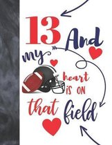 13 And My Heart Is On That Field: Football Gifts For Boys And Girls A Sketchbook Sketchpad Activity Book For Teen Kids To Draw And Sketch In