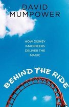 Behind the Ride: How Disney Imagineers Deliver the Magic