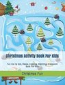 Christmas Activity Book For Kids: Fun Dot to Dot, Mazes, Coloring, Matching, Crossword Book For Kids