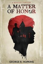 A Matter of Honor: a mystery/thriller