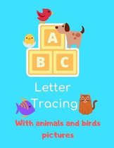 ABC Letter Tracing With Animals And Birds Pictures: Alphabet Tracing Books For Kids Ages 3-5 Toddlers Preschool Lots And Lots Of Letter Tracing Writin