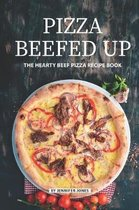 Pizza Beefed Up: The Hearty Beef Pizza Recipe Book