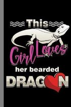 This Girl Loves Her Bearded Dragon: Animals Gift For Veterinarian And Pet Lovers (6''x9'') Dot Grid Notebook To Write In