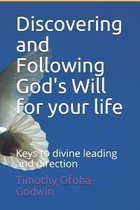 Discovering and Following God's Will for your life: Keys to divine leading and direction