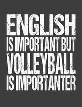 English Is Important But Volleyball Is Importanter: College Ruled Composition Notebook