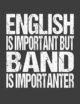 English Is Important But Band Is Importanter: College Ruled Composition Notebook