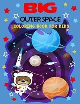 Big Outer Space Coloring Book for kids: BIG Coloring book full of Spaceships, Rockets, Planets, Solar system, Stars, Moon, Sun, Astronauts, Alines, Me