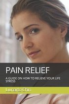 Pain Relief: A Guide on How to Relieve Your Life Stress