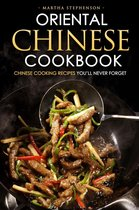 Oriental Chinese Cookbook: Chinese Cooking Recipes You'll Never Forget