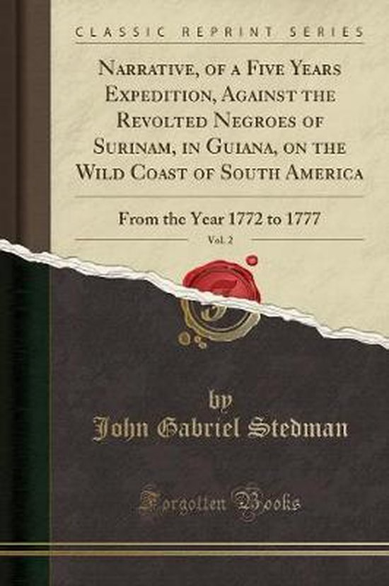Narrative, of a Five Years Expedition, Against the Revolted Negroes of Surinam, in Guiana, on the Wild Coast of South America, Vol. 2